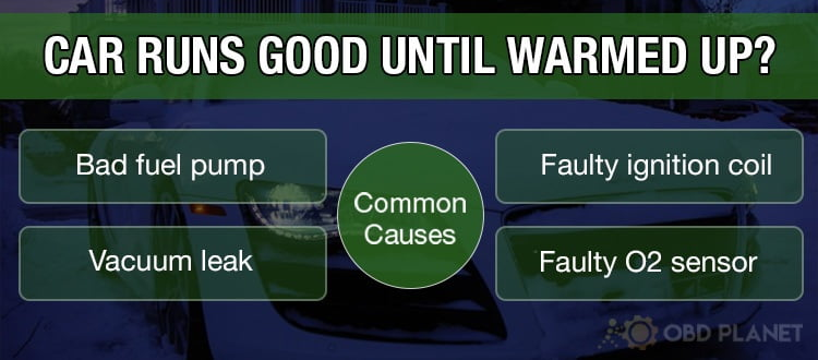 common causes for car runs good until warmed up