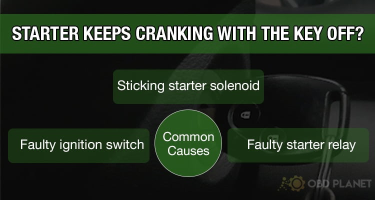 common causes for starter keeps cranking with the key off